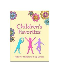 Childrens Favorites Notes for 3 Ballet and 2 Tap Dances